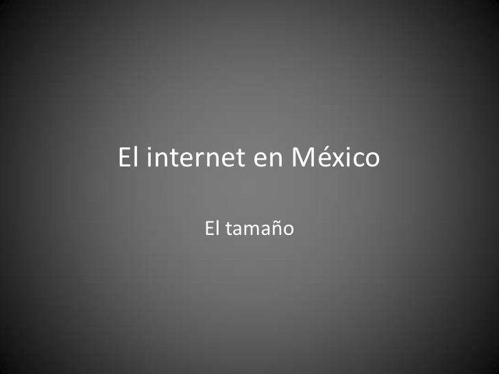 El internet en México<br />El tamaño<br />