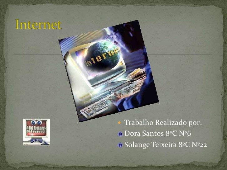 Internet<br />Trabalho Realizado por:<br />Dora Santos 8ºC Nº6<br />Solange Teixeira 8ºC Nº22<br />
