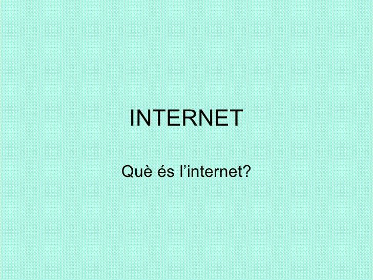 INTERNET Què és l'internet?