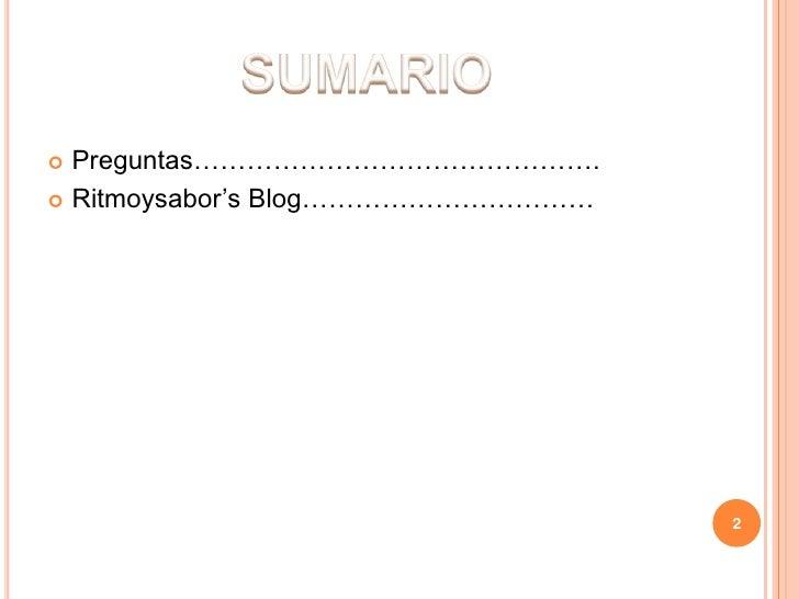 SUMARIO<br />Preguntas……………………………………….<br />Ritmoysabor's Blog……………………………<br />2<br />