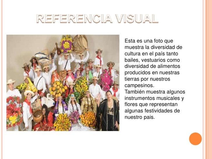 REFERENCIA VISUAL<br />Esta es una foto que muestra la diversidad de cultura en el país tanto  bailes, vestuarios como div...