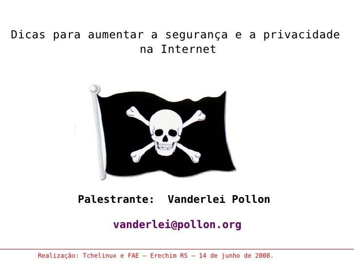 Dicas para aumentar a segurança e a privacidade                   na Internet                  Palestrante:            Van...
