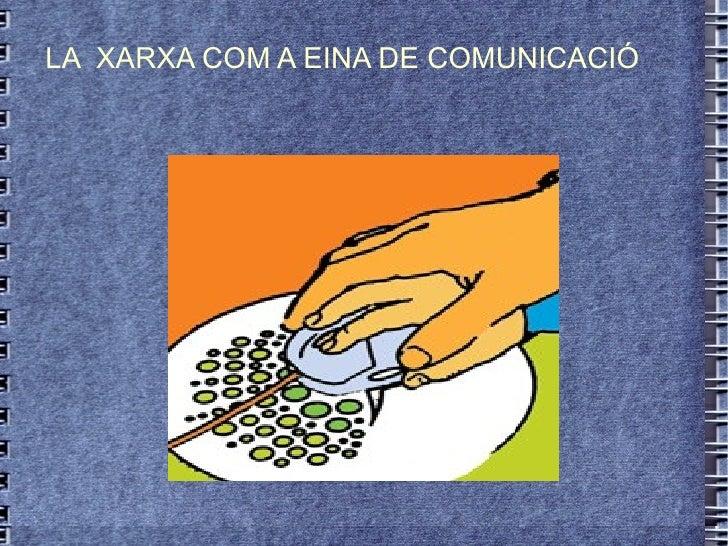 LA  XARXA COM A EINA DE COMUNICACIÓ