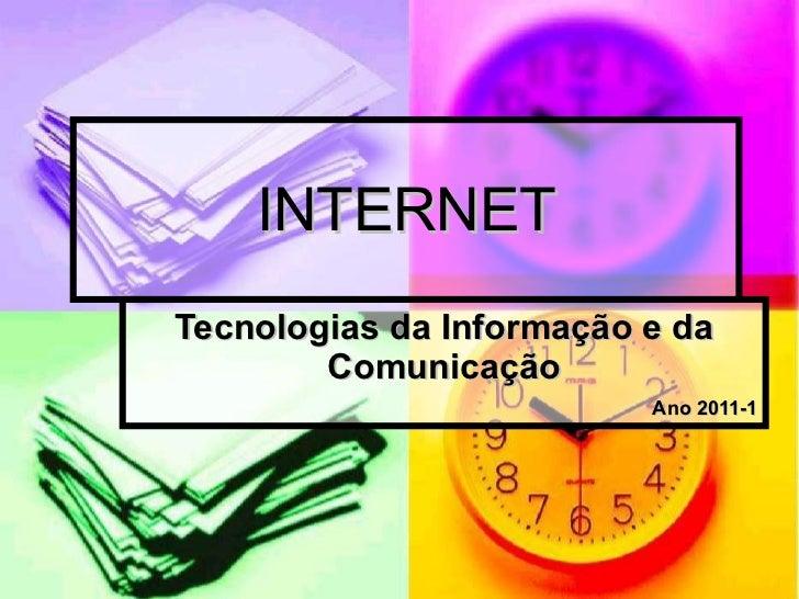 INTERNET Tecnologias da Informação e da Comunicação Ano 2011-1