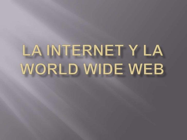 La internet y la worldwide web<br />