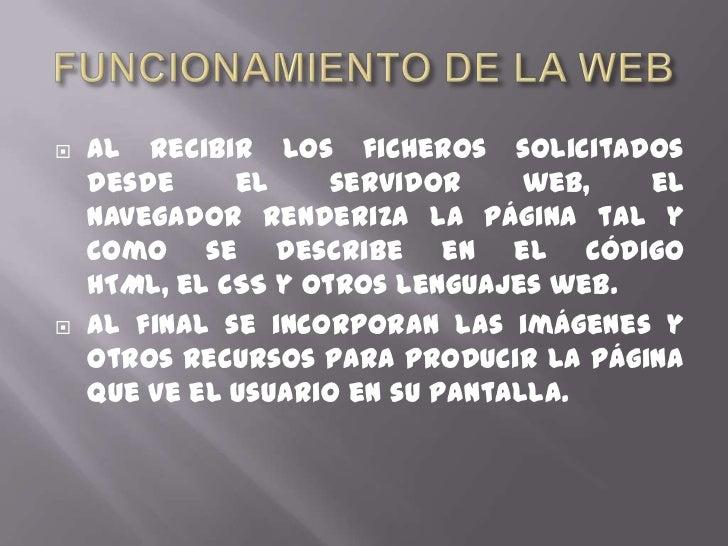 FUNCIONAMIENTO DE LA WEB<br />Al recibir los ficheros solicitados desde el servidor web, el navegadorrenderiza la página ...
