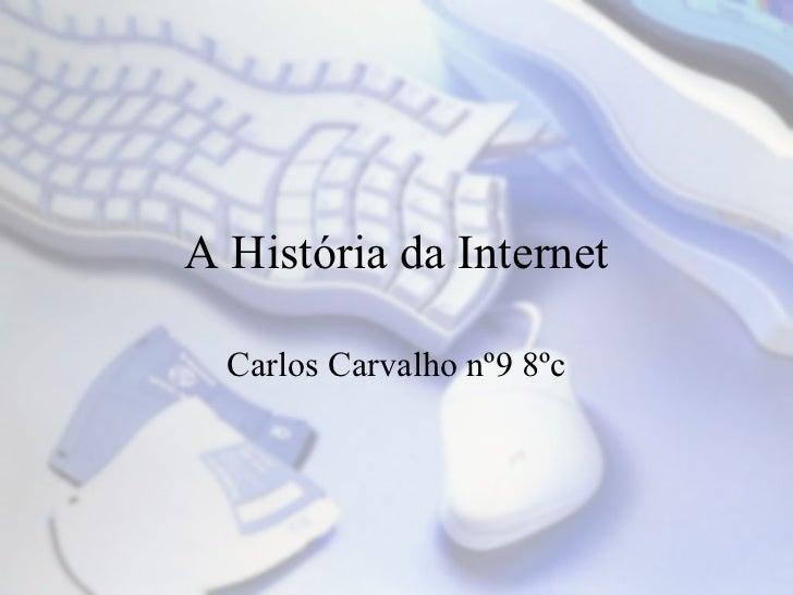 A História da Internet Carlos Carvalho nº9 8ºc
