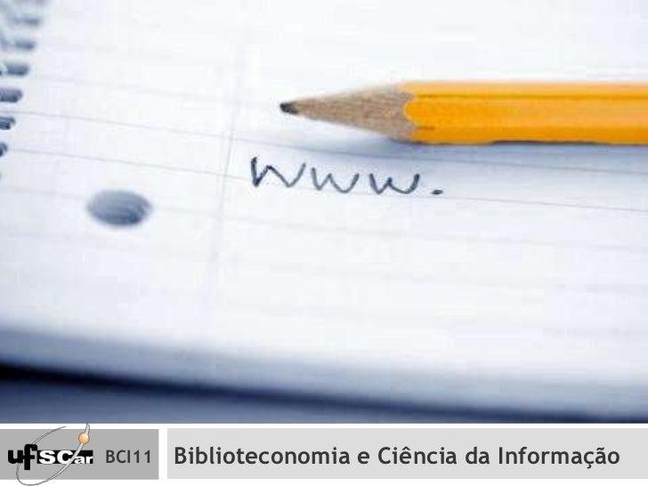 Biblioteconomia e Ciência da Informação<br />bci11<br />