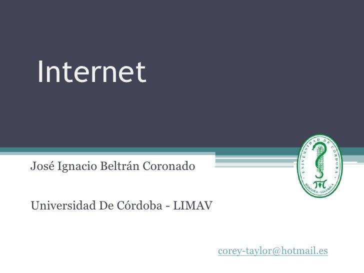 InternetJosé Ignacio Beltrán CoronadoUniversidad De Córdoba - LIMAV                                 corey-taylor@hotmail.es