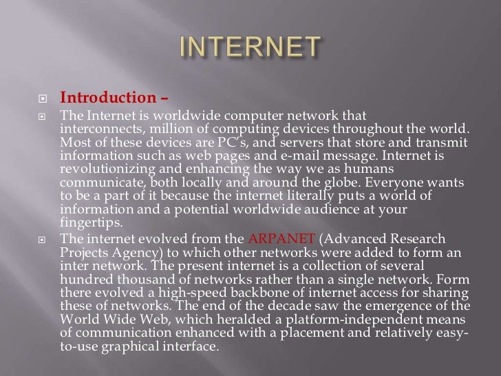    Introduction –   The Internet is worldwide computer network that    interconnects, million of computing devices throu...