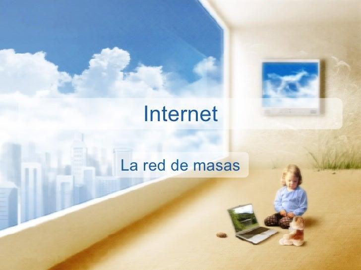 Internet  La red de masas