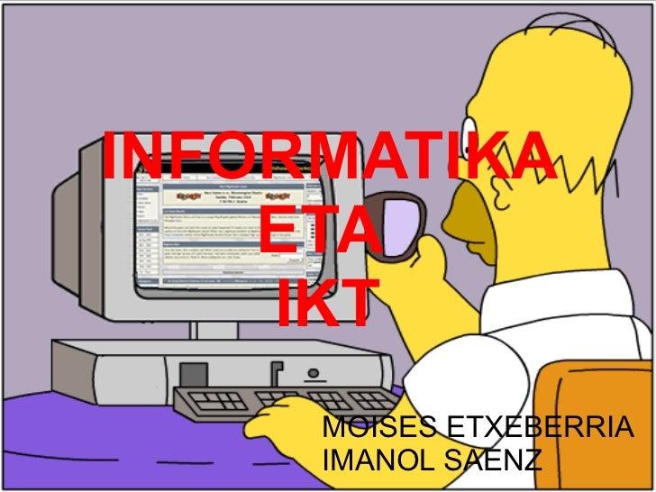 INFORMATIKA ETA  IKT MOISES ETXEBERRIA IMANOL SAENZ