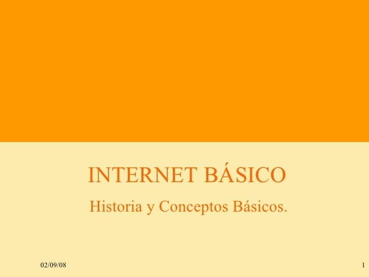 INTERNET BÁSICO Historia y Conceptos Básicos. 06/01/09