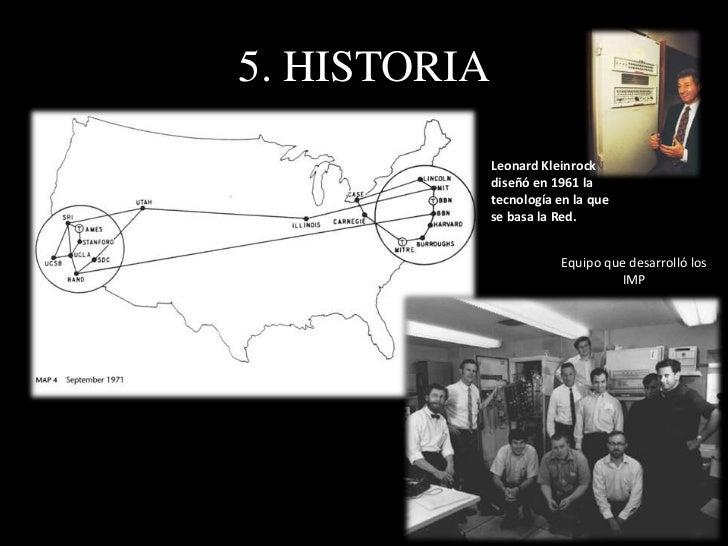 5. HISTORIAA finales de 1989, Timothy Berners-Lee desarrolla la World Wide Web para la Organización Europea para la Inves...
