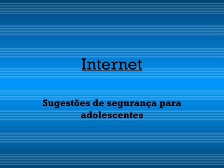 Internet Sugestões de segurança para adolescentes