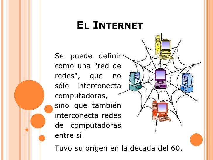 """EL INTERNETSe puede definircomo una """"red deredes"""", que nosólo interconectacomputadoras,sino que tambiéninterconecta redesd..."""