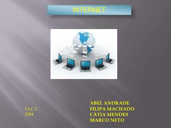 INTERNET            ABEL ANDRADECLC 5       FILIPA MACHADODR4         CÁTIA MENDES            MARCO NETO