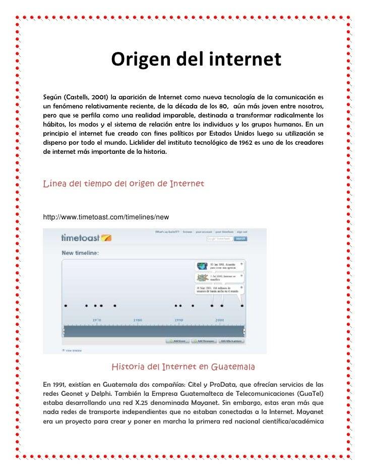 Origen del internetSegún (Castells, 2001) la aparición de Internet como nueva tecnología de la comunicación esun fenómeno ...