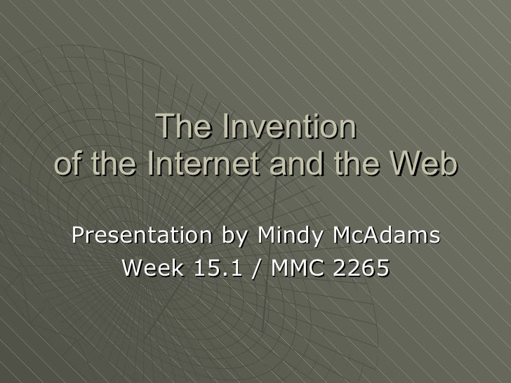 The Invention of the Internet and the Web Presentation by Mindy McAdams Week 15.1 / MMC 2265