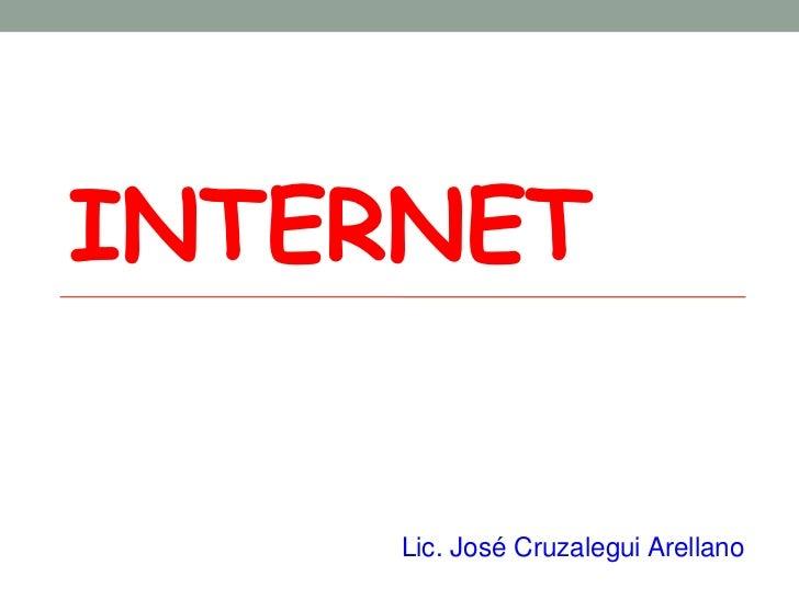 INTERNET     Lic. José Cruzalegui Arellano