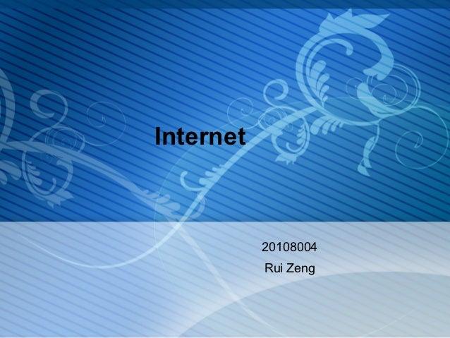 Internet           20108004           Rui Zeng