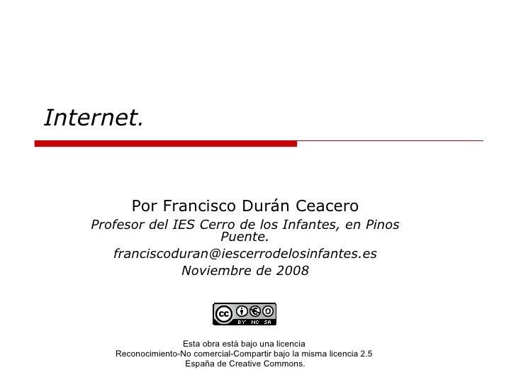 Internet.             Por Francisco Durán Ceacero     Profesor del IES Cerro de los Infantes, en Pinos                    ...