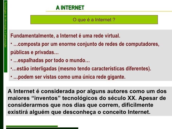 O que é a Internet ? A INTERNET <ul><li>Fundamentalmente, a Internet é uma rede virtual. </li></ul><ul><li>… composta por ...