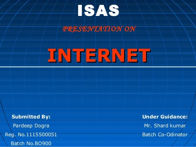 ISAS                     PRESENTATION ON              INTERNET  Submitted By:                        Under Guidance:  Pard...