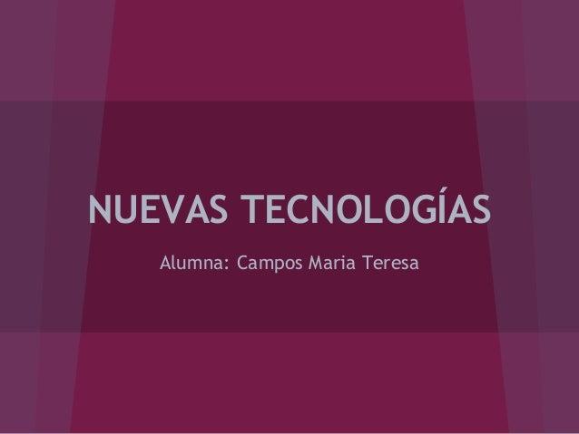 NUEVAS TECNOLOGÍAS Alumna: Campos Maria Teresa