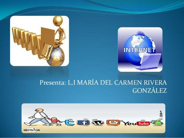 Presenta: L.I MARÍA DEL CARMEN RIVERA GONZÁLEZ
