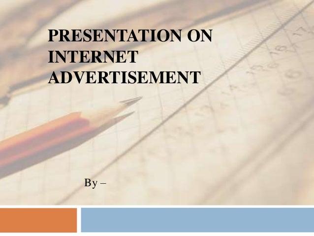 PRESENTATION ON INTERNET ADVERTISEMENT  By –