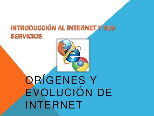 ORÍGENES Y EVOLUCIÓN DE INTERNET