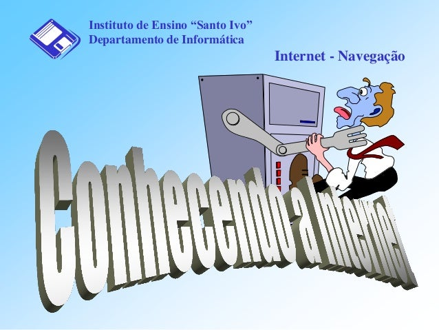 """Instituto de Ensino """"Santo Ivo"""" Departamento de Informática  Internet - Navegação"""