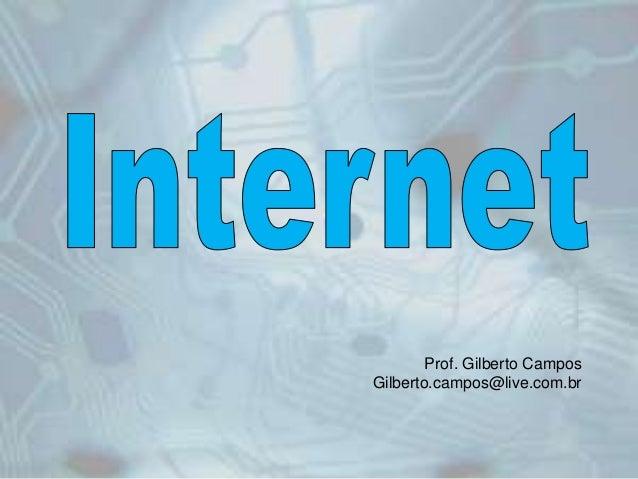 Prof. Gilberto Campos Gilberto.campos@live.com.br