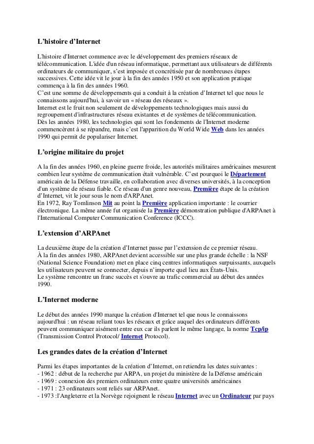 L'histoire d'Internet L'histoire d'Internet commence avec le développement des premiers réseaux de télécommunication. L'id...