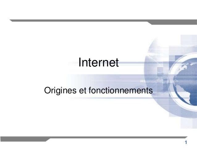 1  Internet  Origines et fonctionnements