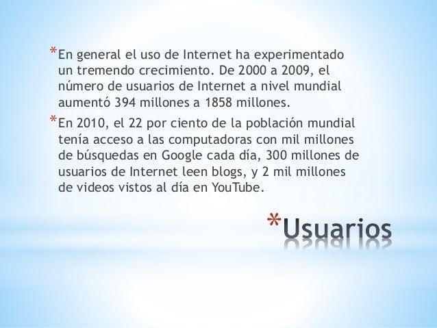 *En general el uso de Internet ha experimentado  un tremendo crecimiento. De 2000 a 2009, el  número de usuarios de Intern...