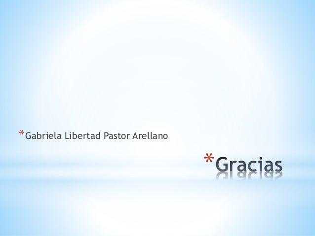 *  *Gabriela Libertad Pastor Arellano