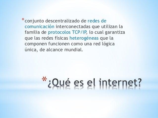 *conjunto descentralizado de redes de  comunicación interconectadas que utilizan la  familia de protocolos TCP/IP, lo cual...
