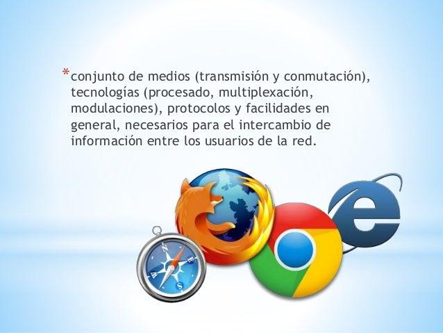 *conjunto de medios (transmisión y conmutación),  tecnologías (procesado, multiplexación,  modulaciones), protocolos y fac...