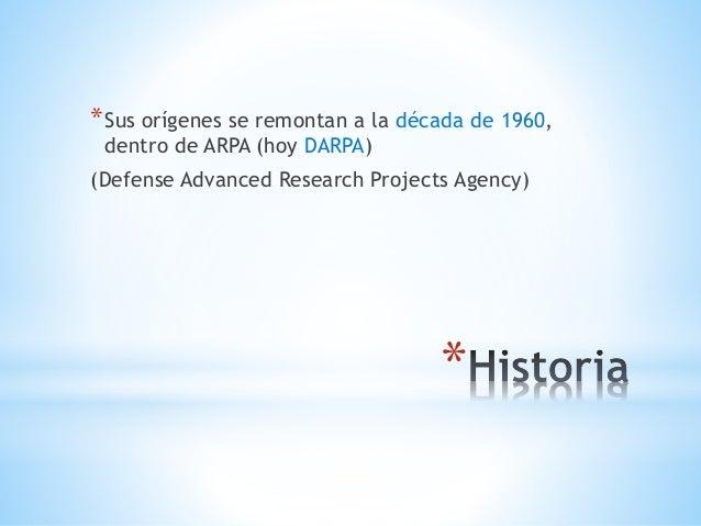 *Sus orígenes se remontan a la década de 1960,  dentro de ARPA (hoy DARPA)  (Defense Advanced Research Projects Agency)  *