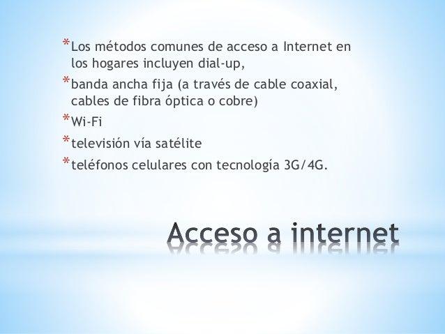 *Los métodos comunes de acceso a Internet en  los hogares incluyen dial-up,  *banda ancha fija (a través de cable coaxial,...