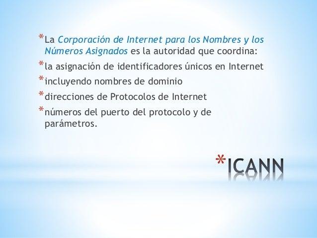 *La Corporación de Internet para los Nombres y los  Números Asignados es la autoridad que coordina:  *la asignación de ide...