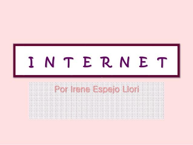 I N T E R N E T Por Irene Espejo Llori