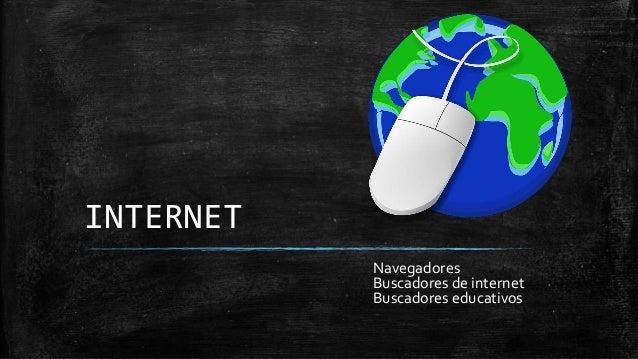 INTERNET Navegadores Buscadores de internet Buscadores educativos
