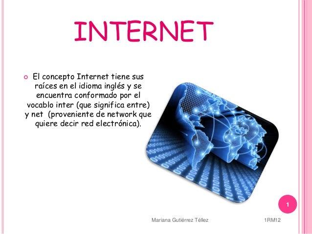 INTERNET  El concepto Internet tiene sus raíces en el idioma inglés y se encuentra conformado por el vocablo inter (que s...