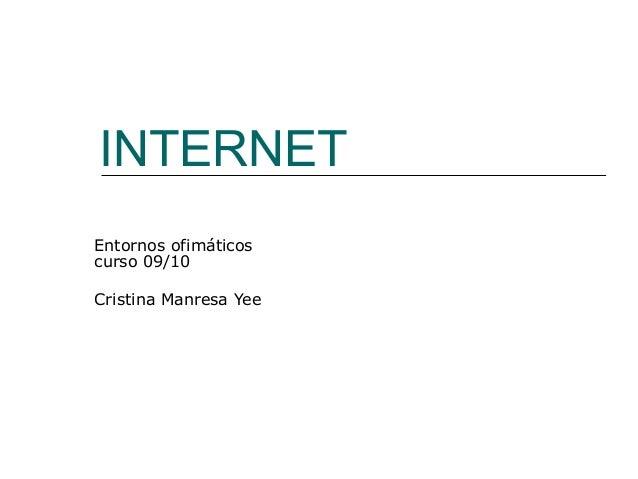 INTERNET Entornos ofimáticos curso 09/10 Cristina Manresa Yee