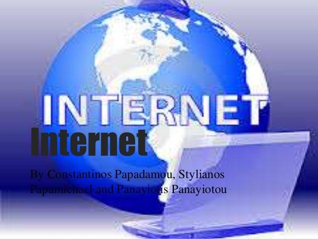 Internet By Constantinos Papadamou, Stylianos Papamichael and Panayiotis Panayiotou