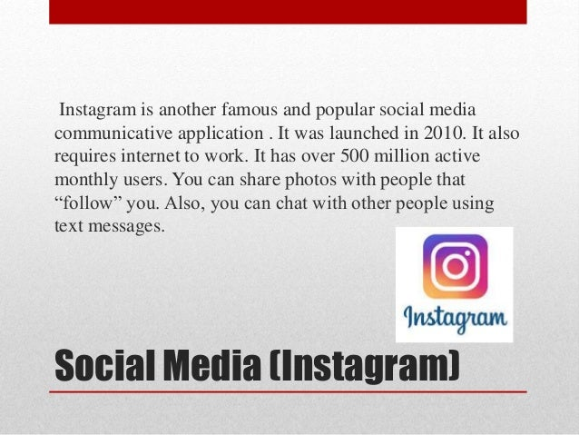 Social Media (Instagram) Instagram is another famous and popular social media communicative application . It was launched ...