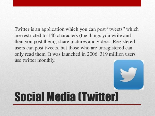 """Social Media (Twitter) Twitter is an application which you can post """"tweets"""" which are restricted to 140 characters (the t..."""